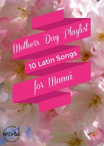 Mother's Day Playlist: 10 Latin Songs for Mamá