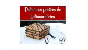 Deliciosos postres de Latinoamérica